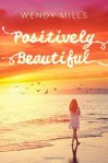 Positively Beautiful (Wendy Mills)