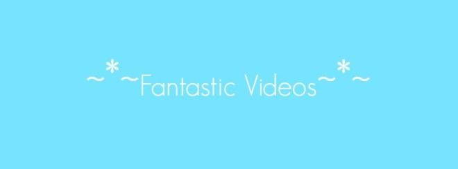 Fantastic Videos