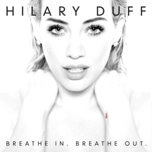 Breathe In Breathe Out Hilary Duff