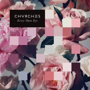 Chvrches Every Eye Open