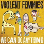 Violent_Femmes_We_Can_Do_Anything