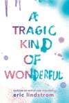 a_tragic_kind_of_wonderful