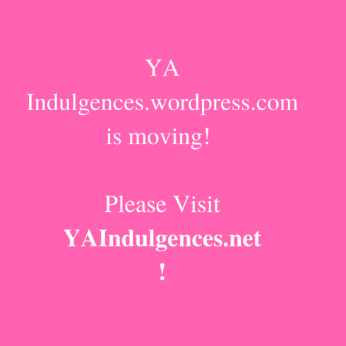 YA Indulgences.wordpress.com has moved!Please Visit YAIndulgences.net!